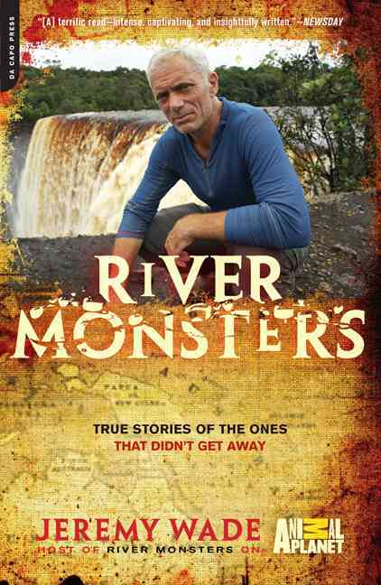 River Monsters By Wade, Jeremy