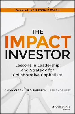 The Impact Investor By Clark, Cathy/ Emerson, Jed/ Thornley, Ben